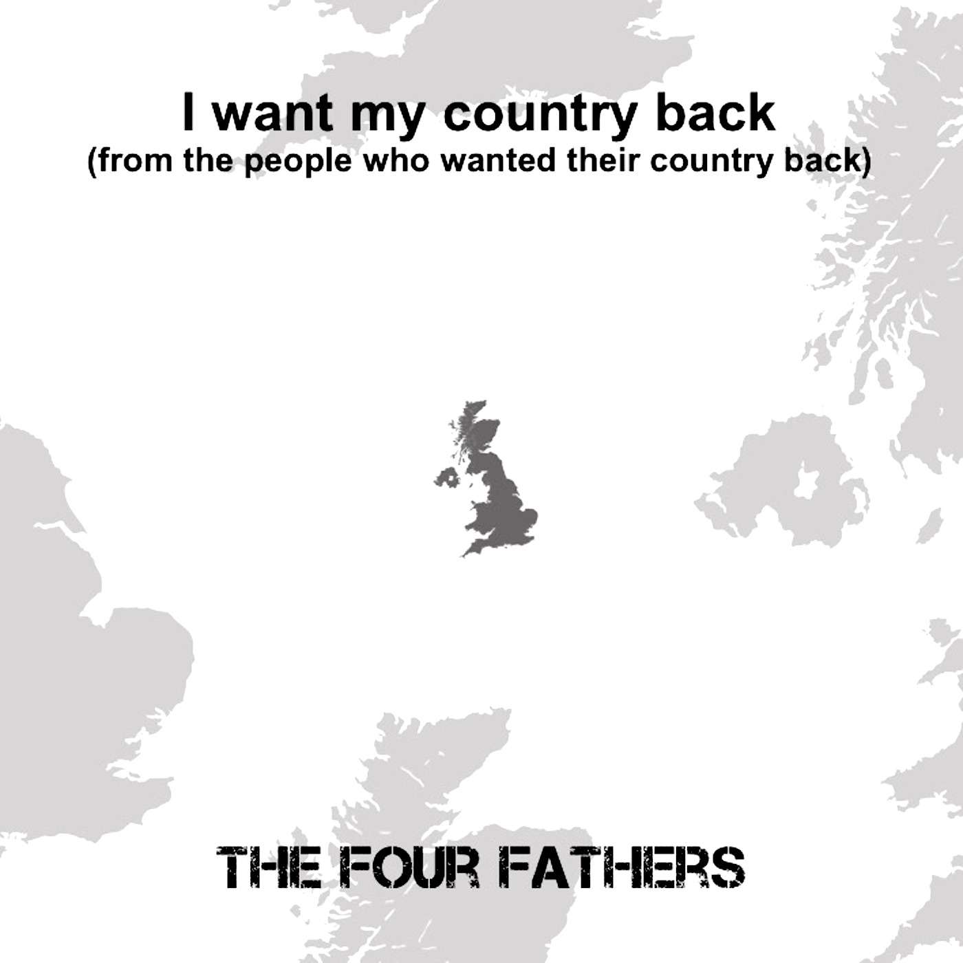 The cover of 'I Want My Country Back (From The People Who Wanted Their Country Back)' by The Four Fathers (cover image by Brendan Horstead).