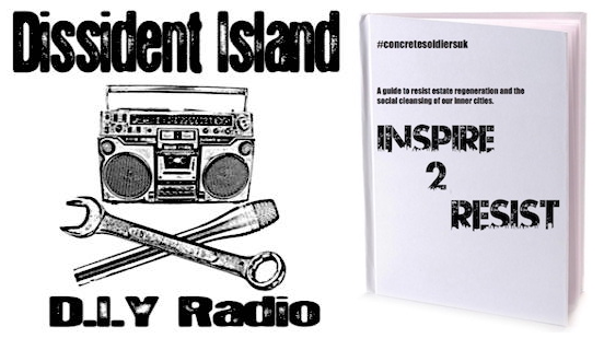 The logo for Dissident Island Radio and a draft cover for the 'Inspire2Resist' handbook, an offshoot of 'Concrete Soldiers UK', the 2017 documentary about the housing crisis, directed by Nikita Woolfe, which I narrate.