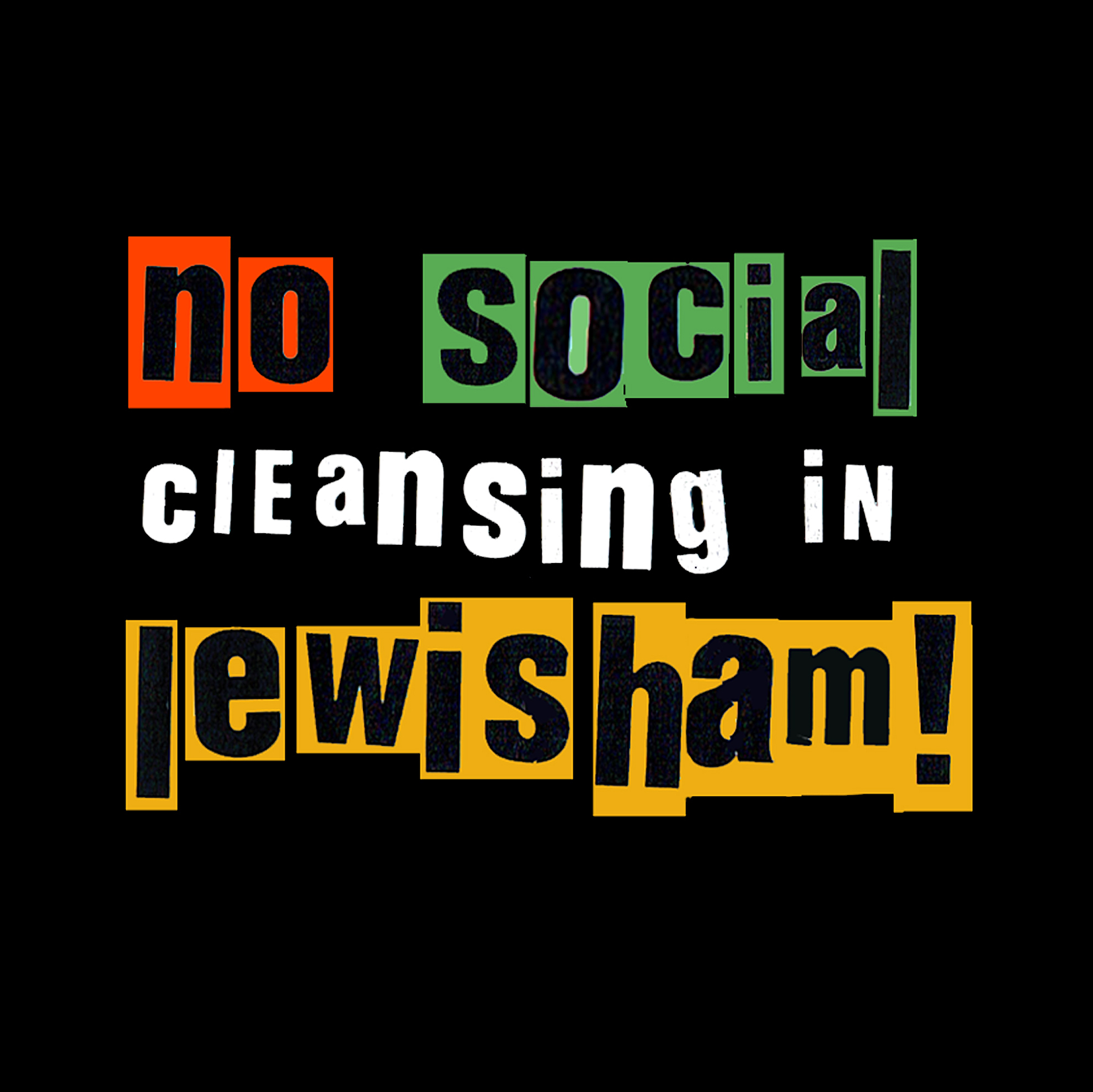 No Social Cleansing in Lewisham! A logo for the campaign made by Lilah Francis of the Achilles Street Stop and Listen Campaign.