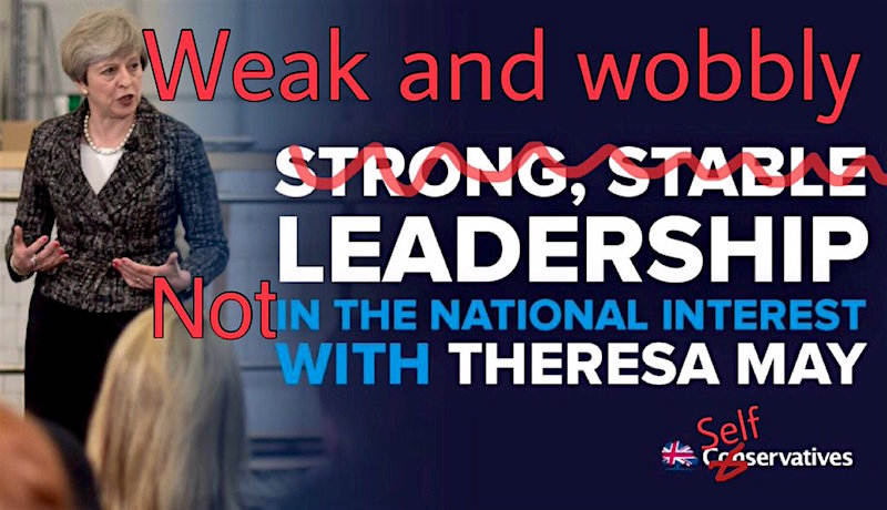 "An image that appeared on social media deriding Theresa May as ""weak and wobbly"" rather than the ""strong and stable"" leader she obsessively insisted she was. The ""weak and wobbly"" phrase was invented by Michael Crick of Channel 4 News."